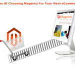 Advantages Of Choosing Magento For Your Next eCommerce Store
