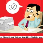 Questions To Ask Before You Hire Mobile App Developer