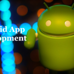 Android App Development: Trends To Watch Out