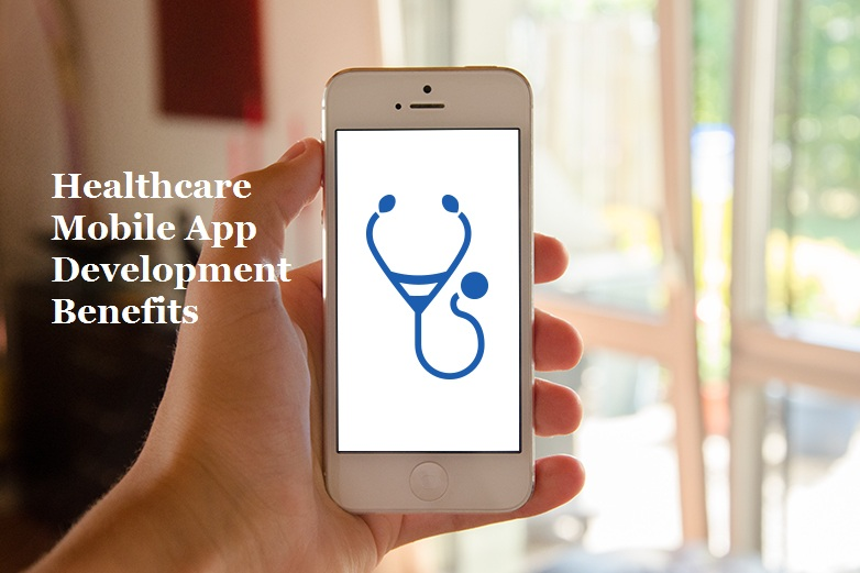 Healthcare Mobile App Development Benefits