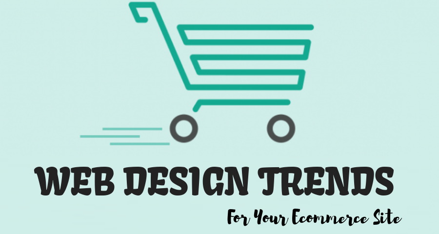 WEB DESIGN TRENDS FOR ECOMMERCE SITE