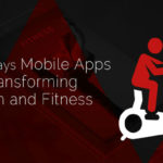 Key Evidences Modern Mobile Apps Remodeling Healthcare & Fitness Industry