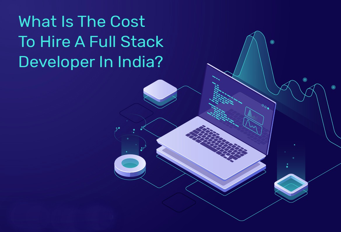 Cost To Hire A Full Stack Developer