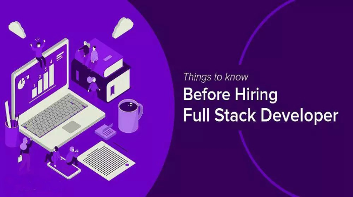 Things To Know Before Hiring A Full Stack Developer