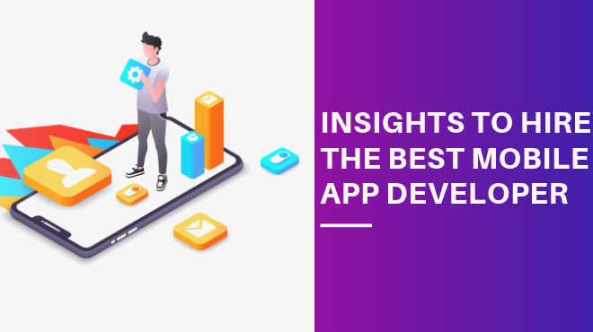 INSIGHTS TO HIRE THE BEST MOBILE APP DEVELOPER...