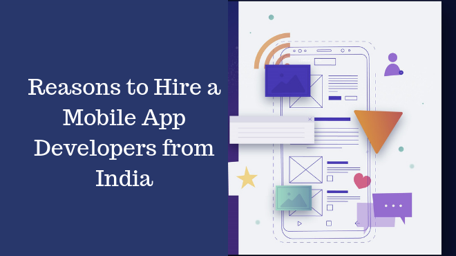 Reasons to Hire a Mobile App Developers from India...