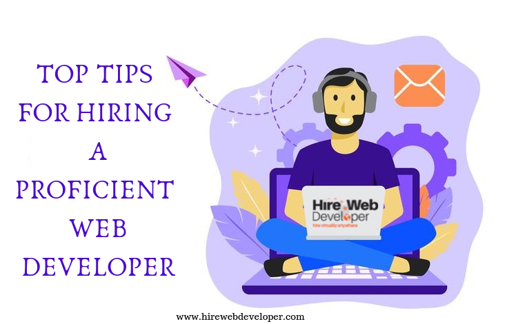 Top Tips For Hiring A Proficient Web Developer...